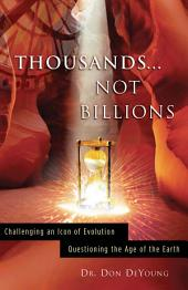 Thousands... Not Billions: Challenging an Icon of Evolution - Questioning the Age of the Earth
