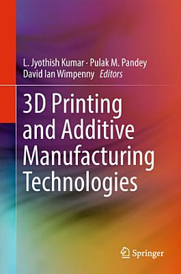 3D Printing and Additive Manufacturing Technologies