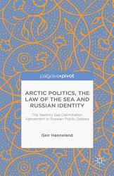Arctic Politics The Law Of The Sea And Russian Identity Book PDF