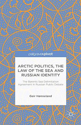 Arctic Politics  the Law of the Sea and Russian Identity PDF