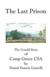 The Last Prison: The Untold Story of Camp Groce CSA