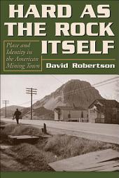 Hard as the Rock Itself: Place and Identity in the American Mining Town