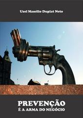 PrevenÇÃo É A Arma Do NegÓcio