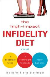 The High-Impact Infidelity Diet: A Novel