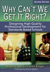 Why Can't We Get It Right?: Designing High-Quality Professional Development for Standards-Based Schools, Edition 2