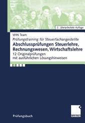 Abschlussprüfungen Steuerlehre,Rechnungswesen, Wirtschaftslehre: 12 Original-Prüfungen mit ausführlichen Lösungshinweisen, Ausgabe 2