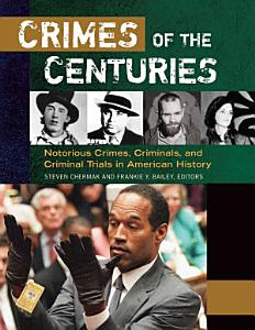 Crimes of the Centuries  Notorious Crimes  Criminals  and Criminal Trials in American History  3 volumes  PDF