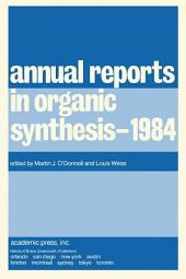 Annual Reports in Organic Synthesis–1984: Annual Reports in Organic Synthesis