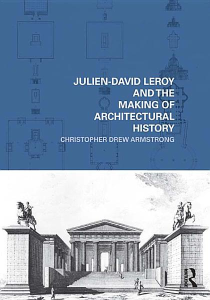 Download Julien David Leroy and the Making of Architectural History Book