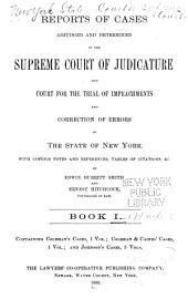 Reports of Cases Adjudged and Determined in the Supreme Court of Judicature and Court for the Trial of Impeachments and Correction of Errors of the State of New York: With Copious Notes and References, Tables of Citations, Etc, Volume 1