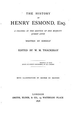 The Works of William Makepeace Thackeray  The history of Henry Esmond  Esq   a colonel in the service of Her Majesty Queen Anne  written by himself PDF