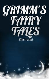 Grimm's Fairy Tales: Complete and illustrated - 211 Tales