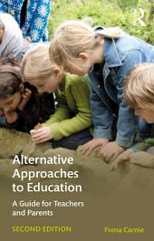 Alternative Approaches to Education: A Guide for Teachers and Parents, Edition 2