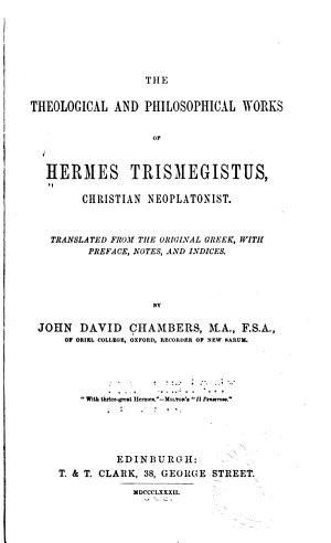 The Theological and Philosophical Works of Hermes Trismegistus  Christian Neoplatonist