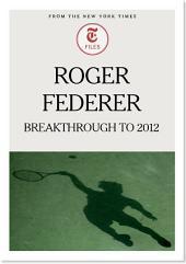 Roger Federer: Breakthrough to 2012