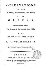Observations on the Manners, Government, and Policy of the Greeks: Translated from the French of the Learned Abbé Mably. With Notes and Illustrations by Mr. Chamberland