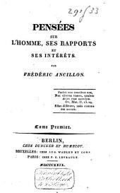Pensées sur l'homme, ses rapports et ses intérets: Volume1