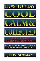 How to Stay Cool  Calm and Collected When the Pressure s On PDF