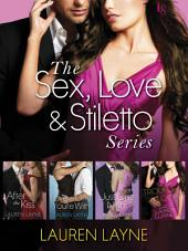 The Sex, Love & Stiletto Series 4-Book Bundle: After the Kiss, Love the One You're With, Just One Night, and The Trouble with Love