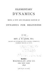 Elementary Dynamics: Being a New and Enlarged Edition of Dynamics for Beginners