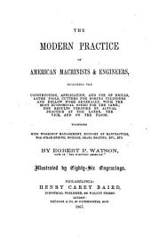 The Modern Practice of American Machinists and Engineers ... Together with Workshop Management, ... Illustrated, Etc