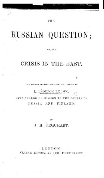 The Russian Question  Or  the Crisis in the East  Authorized Translation     by J  H  Urquhart   Appendix  Origin  Rise  Power  Disgrace and Exile of the First Prince Menschikoff    PDF
