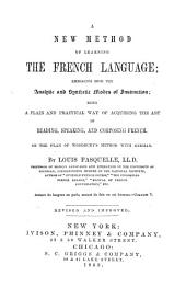 A New Method of Learning the French Language: Embracing Both the Analytic and Synthetic Modes of Instruction : Being a Plain and Practical Way of Acquiring the Art of Reading, Speaking and Composing French : on the Plan of Woodbury's Method with German