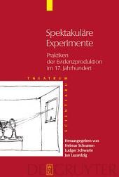 Spektakuläre Experimente: Praktiken der Evidenzproduktion im 17. Jahrhundert