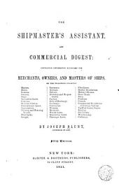 The Shipmaster's Assistant, and Commercial Digest: Containing Information Necessary for Merchants, Owners, and Masters of Ships