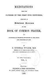 Meditations from the fathers of the first five centuries: arranged as devotional exercises on the Book of common prayer, and intended to promote soundness in the faith and holiness of life ...