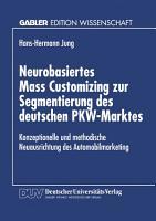 Neurobasiertes Mass Customizing zur Segmentierung des deutschen PKW Marktes PDF