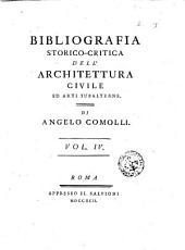 Bibliografia storico-critica dell'architettura civile ed arti subalterne. Dell'abate Angelo Comolli. Vol. 1 (-4.): Volume 4