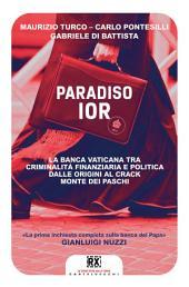Paradiso Ior: La banca vaticana tra criminalità finanziaria, politica e riciclaggio di denaro. Dalle origini al crack Monte dei Paschi