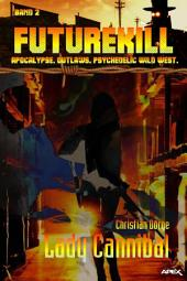 FUTUREKILL, Band 2: LADY CANNIBAL: Apocalypse. Outlaws. Psychedelic Wild West.