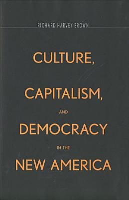 Culture  Capitalism  and Democracy in the New America