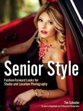 Senior Style: Fashion-Forward Photography Techniques for Studio and Location Portraits