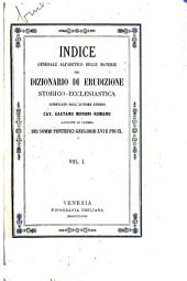 Indice generale alfabetico delle materie del Dizionario di erudizione storico-ecclesiastica: Volume 1