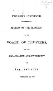 Address of the President to the Board of Trustees, on the Organization and Government of the Institute, February 12, 1870