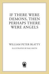 If There Were Demons Then Perhaps There Were Angels: William Peter Blatty's Own Story of the Exorcist