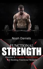 Functional Strength: Discover A Complete Training Guide For Building Functional Strength