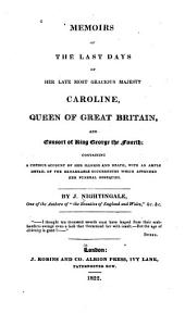 Memoirs of the Last Days of Her Late Most Gracious Majesty Caroline, Queen of Great Britain, and Consort of King George the Fourth