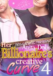 Her Billionaire's Creative Curve #4 (bbw Erotic Romance): The Billionaire's Curve Desire Series