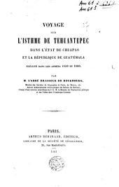 Voyage sur L'isthme de Tehuantepec: dans l'état de Chiapas et la république de Guatémala, exécuté dans les années 1859 et 1860, Volume1