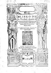 Libro de la Verdad, donde se contienen dozientos dialogos que entre la verdad y el hombre se tratan sobre la conversion del peccador
