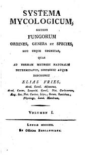Systema mycologicum: Volume 1