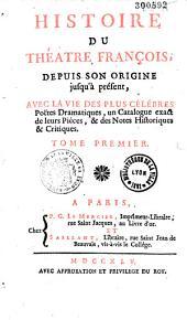 Histoire du théatre françois, depuis son origine jusqu'à présent, avec la vie des plus célébres poëtes dramatiques, un catalogue exact de leurs piéces, & des notes historiques & critiques. Tomes premier [- tome quinziéme]