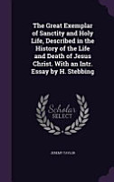 The Great Exemplar of Sanctity and Holy Life  Described in the History of the Life and Death of Jesus Christ  with an Intr  Essay by H  Stebbing PDF