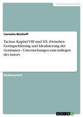Tacitus: Kapitel VIII und XX: Zwischen Geringschätzung und Idealisierung der Germanen - Untersuchungen zum Anliegen des Autors