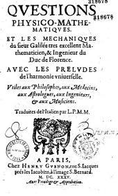 Questions physico-mathematiques et les Mechaniques du sieur Galilee... avec les Preludes de l'harmonie vniuerselle... Traduites de l'Italien par L. P. M. M.