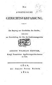 Die athenäische Gerichtsverfassung: ein Beytrag zur Geschichte des Rechts, insbesondere zur Entwickelung der Idee der Geschwornengerichte in alter Zeit